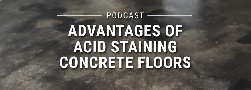 Podcast: Podcast: Advantages of Acid Staining Concrete Floors