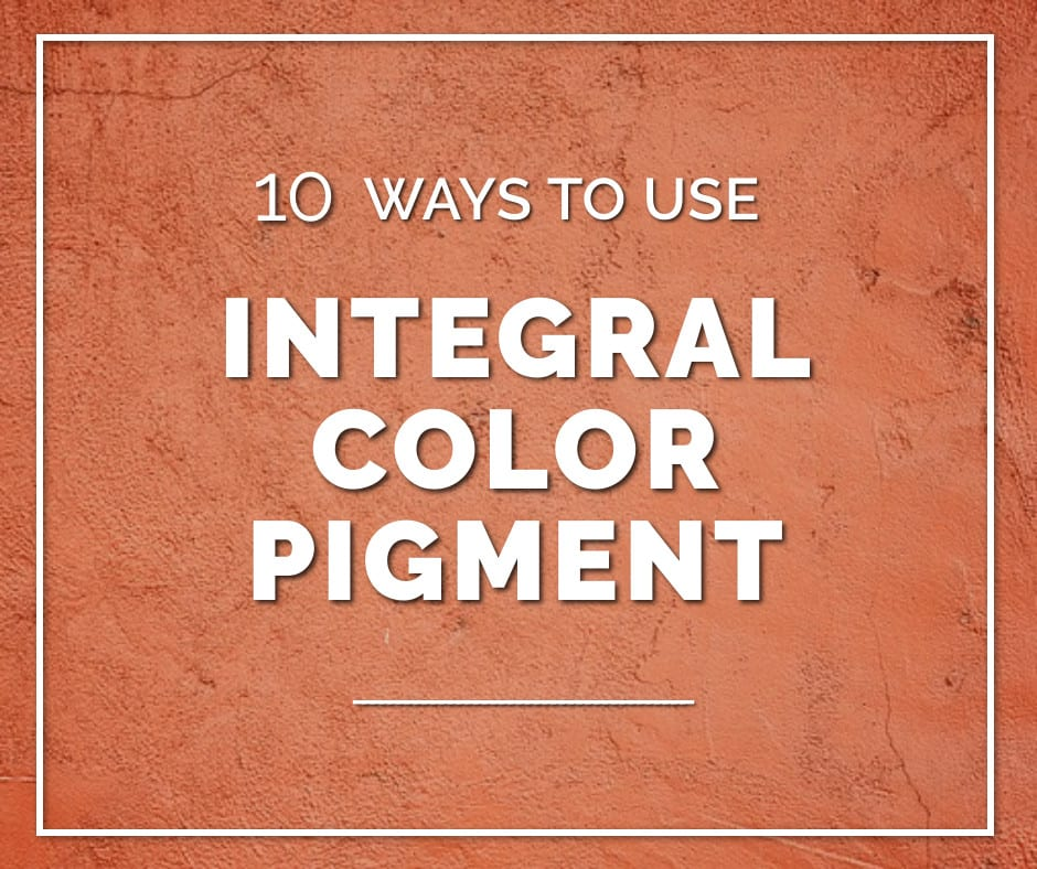 10 Ways To Use Integral Color Pigment